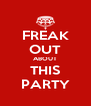 FREAK OUT ABOUT THIS PARTY - Personalised Poster A4 size