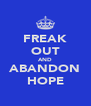 FREAK OUT AND ABANDON HOPE - Personalised Poster A4 size