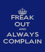 FREAK OUT AND ALWAYS COMPLAIN - Personalised Poster A4 size