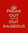 FREAK OUT AND BE OUT RAGEOUS - Personalised Poster A4 size