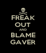 FREAK OUT AND BLAME GAVER - Personalised Poster A4 size