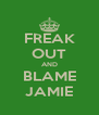 FREAK OUT AND BLAME JAMIE - Personalised Poster A4 size