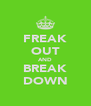FREAK OUT AND BREAK DOWN - Personalised Poster A4 size