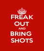 FREAK OUT AND BRING  SHOTS - Personalised Poster A4 size