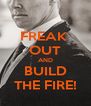 FREAK  OUT AND BUILD THE FIRE! - Personalised Poster A4 size