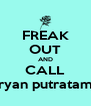 FREAK OUT AND CALL bryan putratama - Personalised Poster A4 size