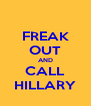FREAK OUT AND CALL HILLARY - Personalised Poster A4 size