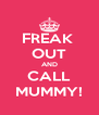 FREAK  OUT AND CALL MUMMY! - Personalised Poster A4 size