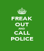FREAK OUT AND CALL POLICE - Personalised Poster A4 size