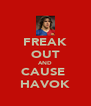 FREAK OUT AND CAUSE  HAVOK - Personalised Poster A4 size