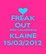 FREAK OUT AND CELEBRATE KLAINE 15/03/2012 - Personalised Poster A4 size