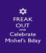 FREAK OUT AND Celebrate Mishel's Bday - Personalised Poster A4 size