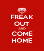 FREAK OUT AND COME HOME - Personalised Poster A4 size