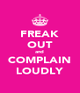 FREAK OUT and COMPLAIN LOUDLY - Personalised Poster A4 size
