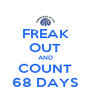 FREAK OUT AND COUNT 68 DAYS - Personalised Poster A4 size