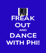 FREAK OUT AND DANCE WITH PHI! - Personalised Poster A4 size