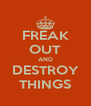 FREAK OUT AND DESTROY THINGS - Personalised Poster A4 size