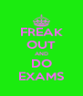 FREAK OUT AND DO EXAMS - Personalised Poster A4 size
