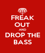 FREAK OUT AND DROP THE BASS - Personalised Poster A4 size