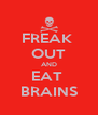 FREAK  OUT AND EAT  BRAINS - Personalised Poster A4 size