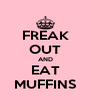 FREAK OUT AND EAT MUFFINS - Personalised Poster A4 size