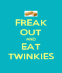FREAK OUT AND EAT TWINKIES - Personalised Poster A4 size