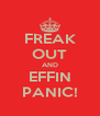 FREAK OUT AND EFFIN PANIC! - Personalised Poster A4 size