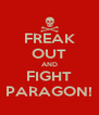 FREAK OUT AND FIGHT PARAGON! - Personalised Poster A4 size