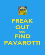 FREAK OUT AND FIND PAVAROTTI - Personalised Poster A4 size
