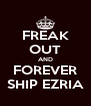 FREAK OUT AND FOREVER SHIP EZRIA - Personalised Poster A4 size