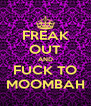 FREAK OUT AND FUCK TO MOOMBAH - Personalised Poster A4 size