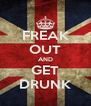 FREAK OUT AND GET DRUNK - Personalised Poster A4 size