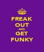 FREAK OUT AND GET FUNKY - Personalised Poster A4 size