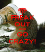 FREAK OUT AND GO CRAZY! - Personalised Poster A4 size