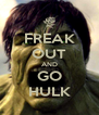 FREAK OUT AND GO HULK - Personalised Poster A4 size