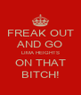 FREAK OUT AND GO LIMA HEIGHTS ON THAT BITCH! - Personalised Poster A4 size