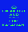 FREAK OUT AND GO NUTS FOR  KASABIAN  - Personalised Poster A4 size