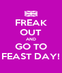 FREAK OUT AND GO TO FEAST DAY! - Personalised Poster A4 size
