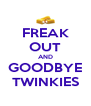 FREAK OUT AND GOODBYE TWINKIES - Personalised Poster A4 size