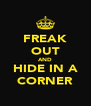 FREAK OUT AND HIDE IN A CORNER - Personalised Poster A4 size