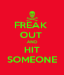 FREAK  OUT  AND HIT SOMEONE - Personalised Poster A4 size