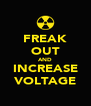 FREAK OUT AND INCREASE VOLTAGE - Personalised Poster A4 size