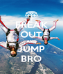 FREAK OUT AND JUMP BRO - Personalised Poster A4 size