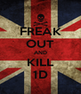 FREAK OUT AND KILL 1D - Personalised Poster A4 size