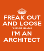 FREAK OUT AND LOOSE YOUR HEAD I'M AN ARCHITECT - Personalised Poster A4 size