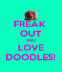 FREAK  OUT AND LOVE DOODLES! - Personalised Poster A4 size