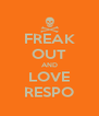 FREAK OUT AND LOVE RESPO - Personalised Poster A4 size