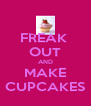 FREAK  OUT AND MAKE CUPCAKES - Personalised Poster A4 size