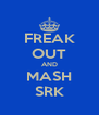 FREAK OUT AND MASH SRK - Personalised Poster A4 size