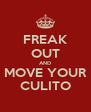 FREAK OUT AND MOVE YOUR CULITO - Personalised Poster A4 size